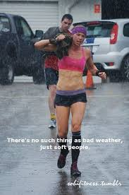 Bad Weather Meme - monday motivation there s no such thing as bad weather fit girl