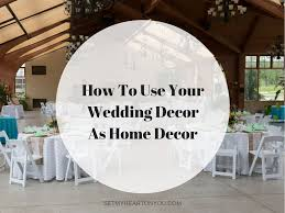 how to use your wedding decor as home decor set my heart on you