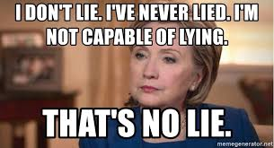 No Lie Meme - i don t lie i ve never lied i m not capable of lying that s no