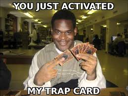 You Ve Activated My Trap Card Meme - you just activated my trap card yu gi oh youtube