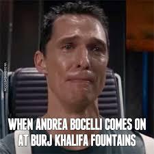 Meme Andrea - when andrea bocelli comes on at burj khalifa fountains image