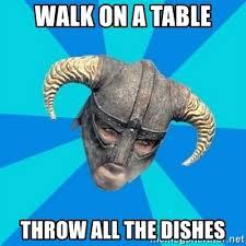 Table Throw Meme - walk on a table throw all the dishes skyrim stan meme generator