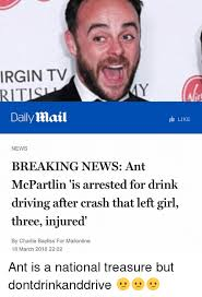 Drink Driving Memes - irgin tv rit dailymail like news breaking news ant mcpartlin is