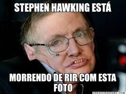Stephen Hawking Meme - stephen hawking meme 28 images steven hawking 3 imgflip stephen