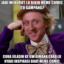 Cara Bikin Meme - jadi menurut lu bikin meme comic itu gang coba jelasin ke gw