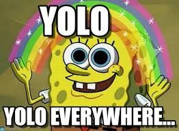 Yolo Meme - yolo imagination spongebob meme on memegen