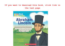 biography of abraham lincoln download read abraham lincoln my first biography marion dane bauer pdf