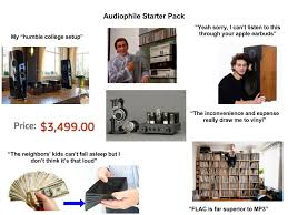 Audiophile Meme - the audiophile starter pack starterpacks