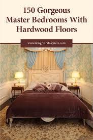 Bedroom Designs With Hardwood Floors 1685 Best Master Bedroom Ideas Images On Pinterest Bedroom Ideas