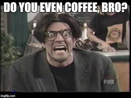 Mad Tv Memes - image tagged in memes mad tv coffee addict stan mcner imgflip