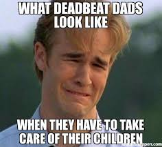 Dads Be Like Meme - what deadbeat dads look like when they have to take care of their