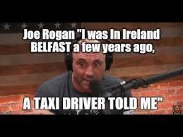 Taxi Driver Meme - joe rogan visits belfast history lesson via taxi driver the