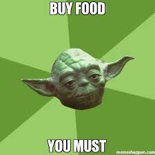 Buy All The Food Meme - buy food you must meme advice yoda gives 24497 page 3