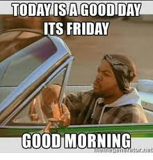 Today Is Friday Meme - today istagoodiday its friday good morning meme generator net