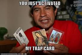 You Ve Activated My Trap Card Meme - image 63506 you just activated my trap card know your meme