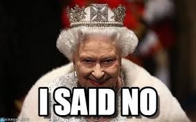 I Said No Meme - i said no queen meme on memegen
