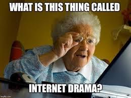 Internet Drama Meme - grandma finds the internet meme imgflip