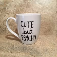 Novelty Coffee Mugs by Cute But Psycho Funny Coffee Mug Novelty Mug Silly Mug Gift