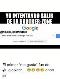 Memes De Google - yointentandosalir de la brother zone google a memeslcristianos como