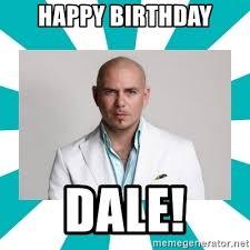 Pitbull Meme Dale - happy birthday dale pitbull cool meme generator