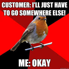 Retail Robin Meme - lol so true not only in retail but as a server as well this will