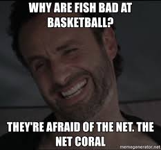 Walking Dead Meme Generator - why are fish bad at basketball they re afraid of the net the net