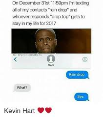 Kevin Hart Texting Meme - on december 31st 1159pm l m texting all of my contacts rain drop and