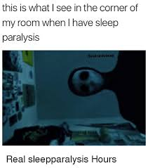 Sleep Paralysis Meme - this is what i see in the corner of my room when i have sleep