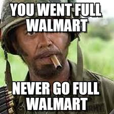 Full Meme - you went full walmart full retard meme on memegen