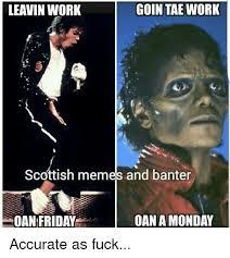 Scottish Meme - goin tae work leavin work scottish memes and banter monday oan