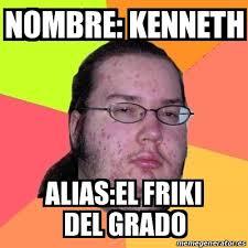 Kenneth Meme - meme friki nombre kenneth alias el friki del grado 22872251