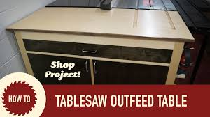 how to build a table with drawers how to make a tablesaw outfeed table youtube