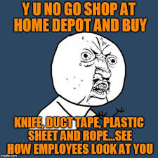Meme Tape - y u no go shop at home depot and buy knife duct tape plastic