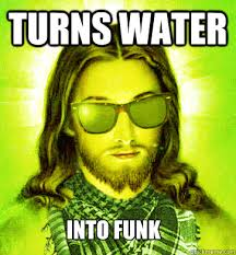 Funk Meme - turns water into funk misc quickmeme