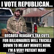 Vote For Me Meme - i vote republican because reagan s tax cuts for billionaires
