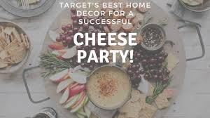 must have decor for a successful cheese party i only came for