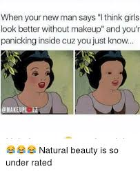 No Makeup Meme - when your new man says i think girls look better without makeup