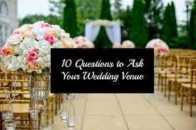 10 questions to ask your wedding venue fabulous wedding world