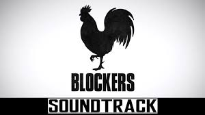 Blockers Ost Blockers 2017 Soundtrack Trailer Song Theme Song