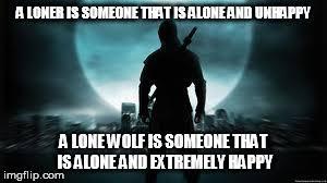 Lone Wolf Meme - lone wolf vs loner imgflip