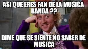Memes Musica - asi que eres fan de la musica banda on memegen