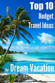vacation ideas dream vacation ideas impressive budget travel ideas for dream