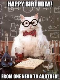Nerd Birthday Meme - happy birthday from one nerd to another science cat meme