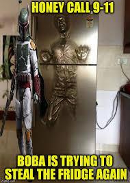 Boba Fett Meme - the fridge is with you imgflip