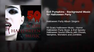 Monsters For Halloween by Evil Pumpkins Background Music For Halloween Party Youtube