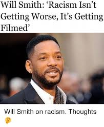 Memes Will Smith - will smith racism isn t getting worse it s getting filmed will