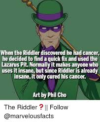 Riddler Meme - when the riddler discovered he had cancer he decided to find a quick