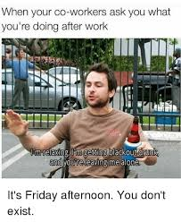 Friday Work Meme - 25 best memes about friday afternoon friday afternoon memes