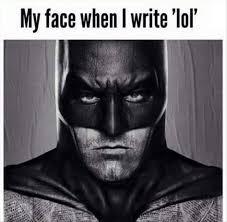Batman Face Meme - my face when i write lol batman memes and comics