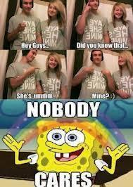 Spongebob Nobody Cares Meme - exles nobody cares know your meme